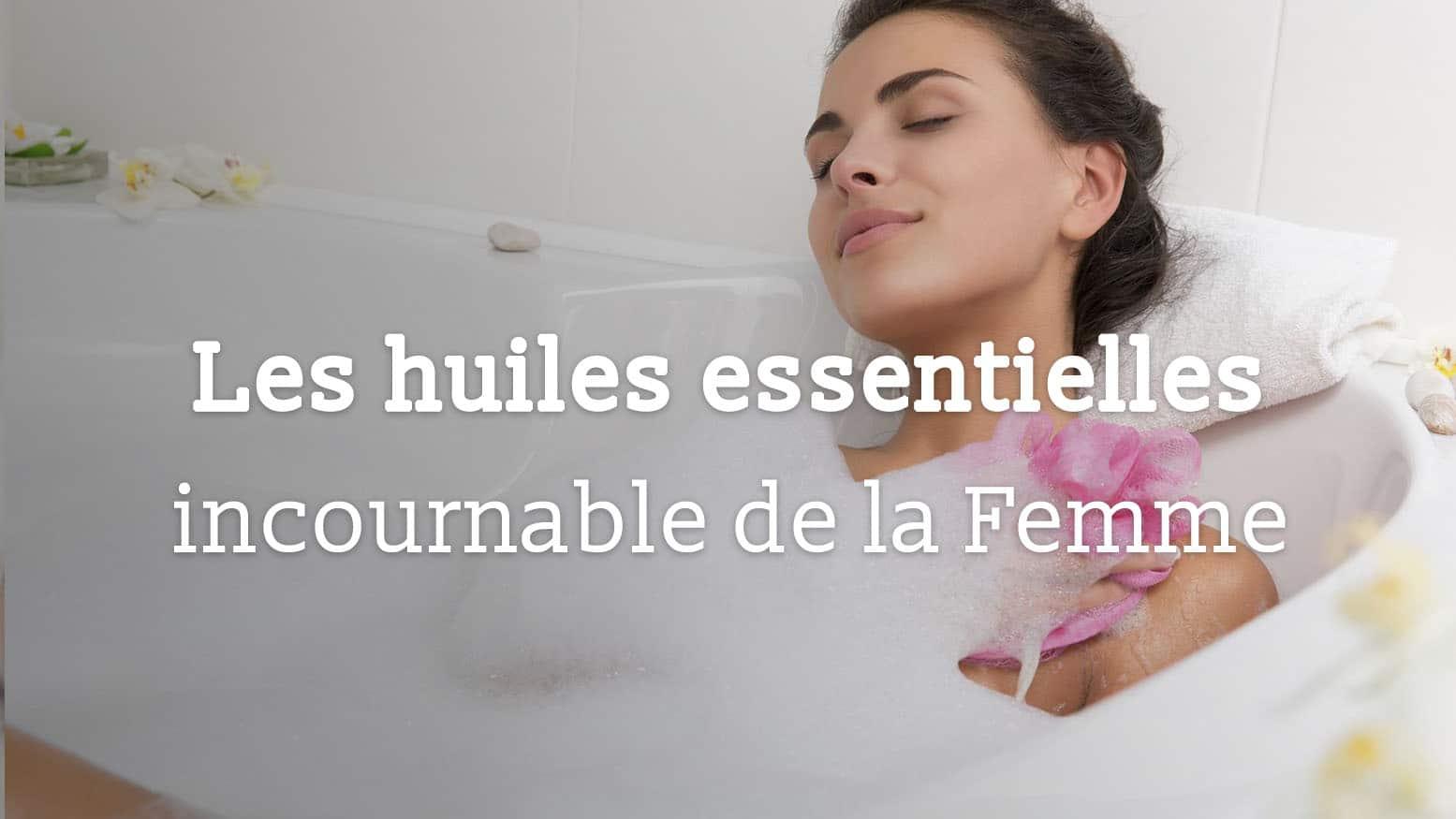 Les huiles essentielles incontournable de la Femme ! - Au